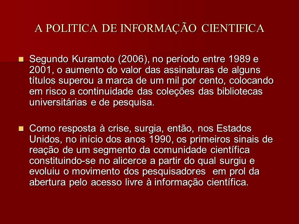 A POLITICA DE INFORMAÇÃO CIENTIFICA Segundo Kuramoto (2006), no período entre 1989 e 2001, o aumento do valor das assinaturas de alguns títulos superou a marca de um mil por cento, colocando em risco a continuidade das coleções das bibliotecas universitárias e de pesquisa.