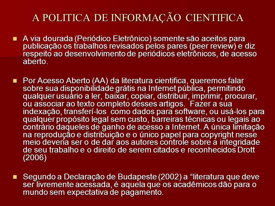 A POLITICA DE INFORMAÇÃO CIENTIFICA A via dourada (Periódico Eletrônico) somente são aceitos para publicação os trabalhos revisados pelos pares (peer review) e diz respeito ao desenvolvimento de periódicos eletrônicos, de acesso aberto.