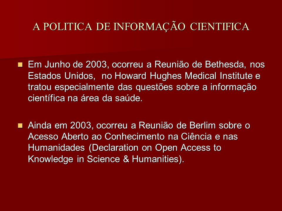 A POLITICA DE INFORMAÇÃO CIENTIFICA Em Junho de 2003, ocorreu a Reunião de Bethesda, nos Estados Unidos, no Howard Hughes Medical Institute e tratou especialmente das questões sobre a informação científica na área da saúde.