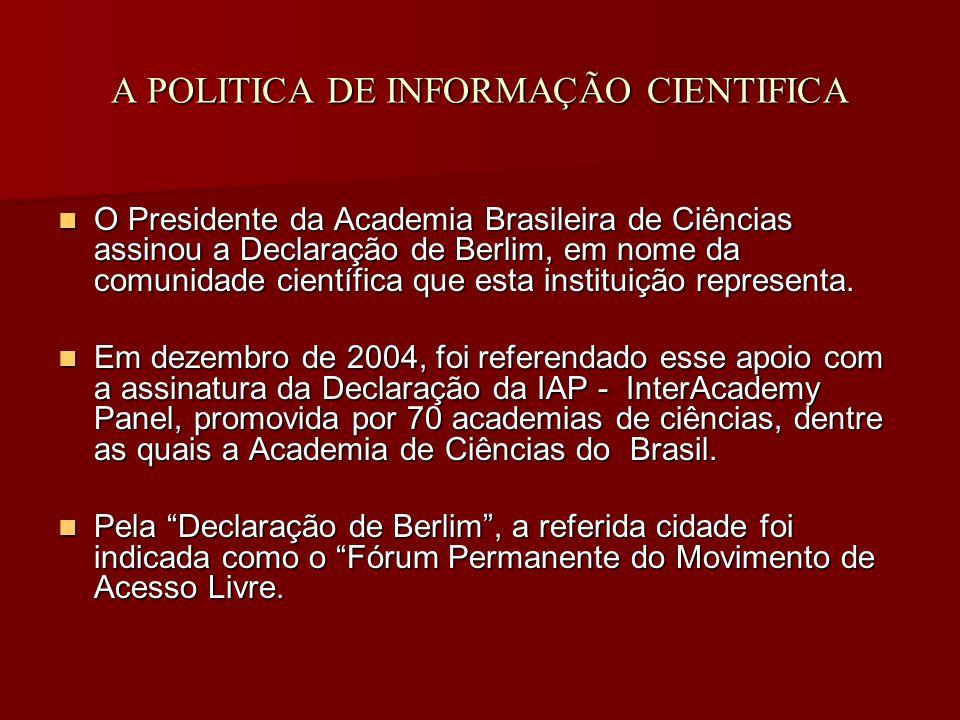 A POLITICA DE INFORMAÇÃO CIENTIFICA O Presidente da Academia Brasileira de Ciências assinou a Declaração de Berlim, em nome da comunidade científica que esta instituição representa.