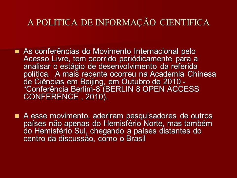 A POLITICA DE INFORMAÇÃO CIENTIFICA As conferências do Movimento Internacional pelo Acesso Livre, tem ocorrido periódicamente para a analisar o estágio de desenvolvimento da referida política.