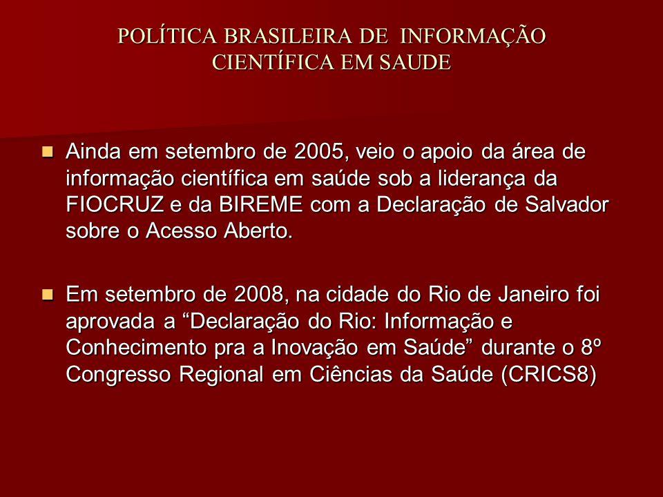 POLÍTICA BRASILEIRA DE INFORMAÇÃO CIENTÍFICA EM SAUDE Ainda em setembro de 2005, veio o apoio da área de informação científica em saúde sob a liderança da FIOCRUZ e da BIREME com a Declaração de Salvador sobre o Acesso Aberto.