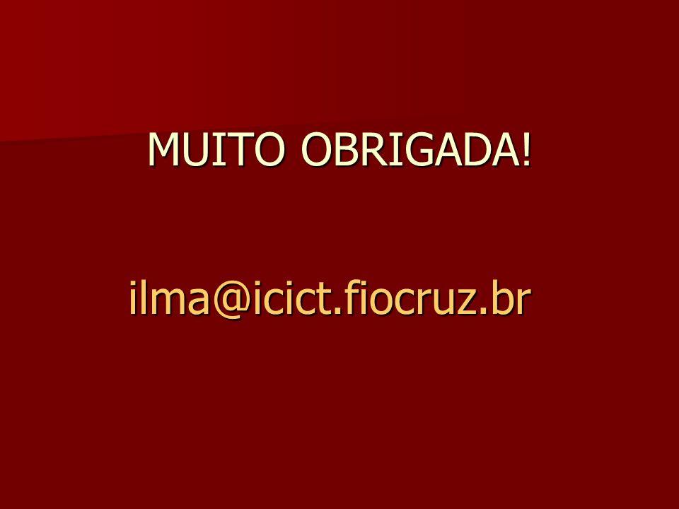 MUITO OBRIGADA! ilma@icict.fiocruz.br