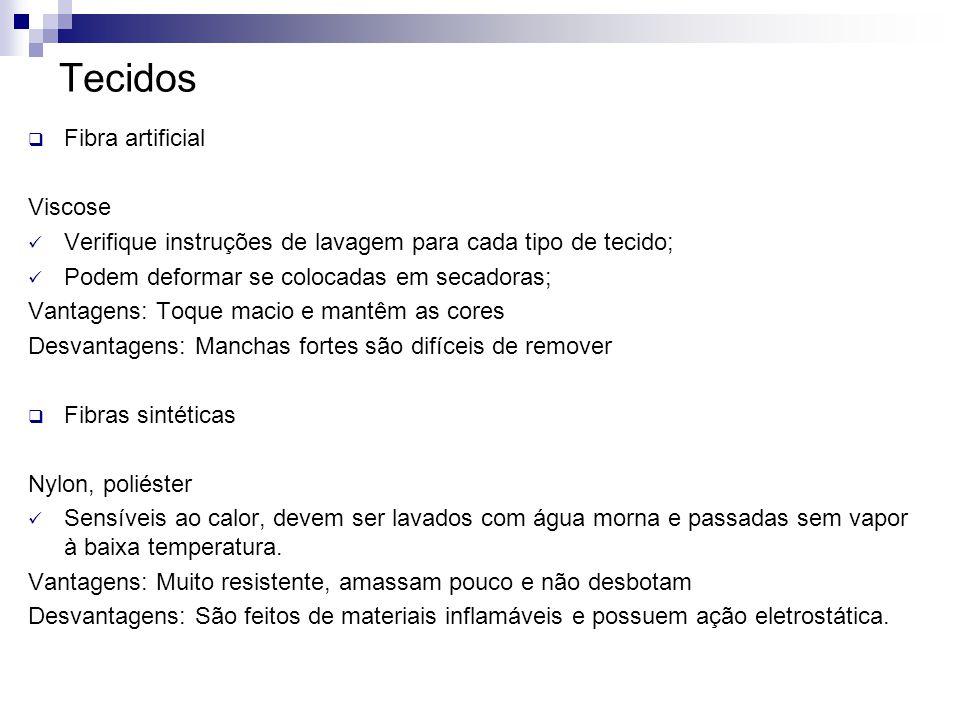 Tecidos  Fibra artificial Viscose Verifique instruções de lavagem para cada tipo de tecido; Podem deformar se colocadas em secadoras; Vantagens: Toqu