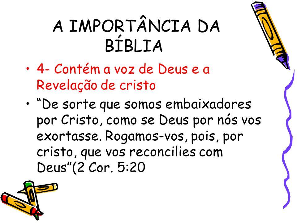 A IMPORTÂNCIA DA BÍBLIA 4- Contém a voz de Deus e a Revelação de cristo De sorte que somos embaixadores por Cristo, como se Deus por nós vos exortasse.