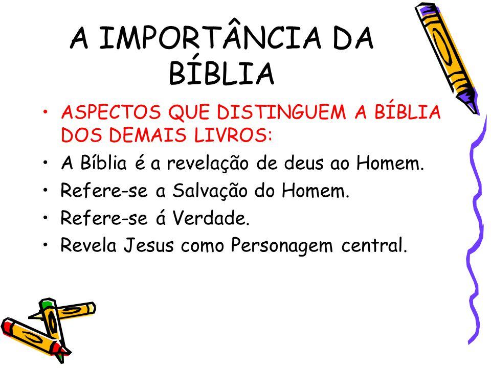 A IMPORTÂNCIA DA BÍBLIA ASPECTOS QUE DISTINGUEM A BÍBLIA DOS DEMAIS LIVROS: A Bíblia é a revelação de deus ao Homem. Refere-se a Salvação do Homem. Re