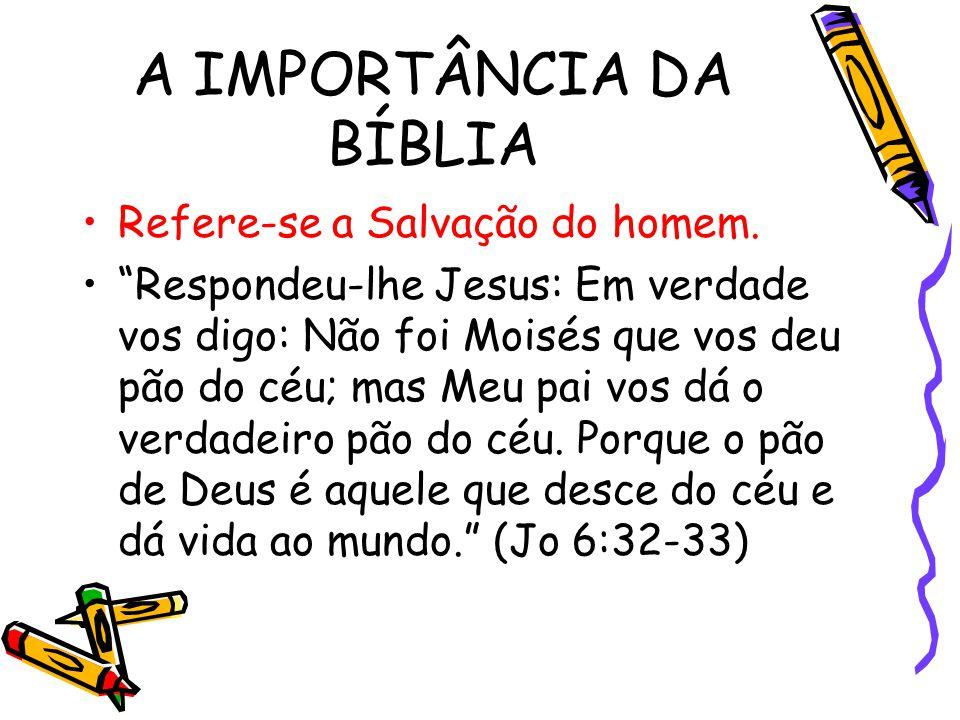 """A IMPORTÂNCIA DA BÍBLIA Refere-se a Salvação do homem. """"Respondeu-lhe Jesus: Em verdade vos digo: Não foi Moisés que vos deu pão do céu; mas Meu pai v"""