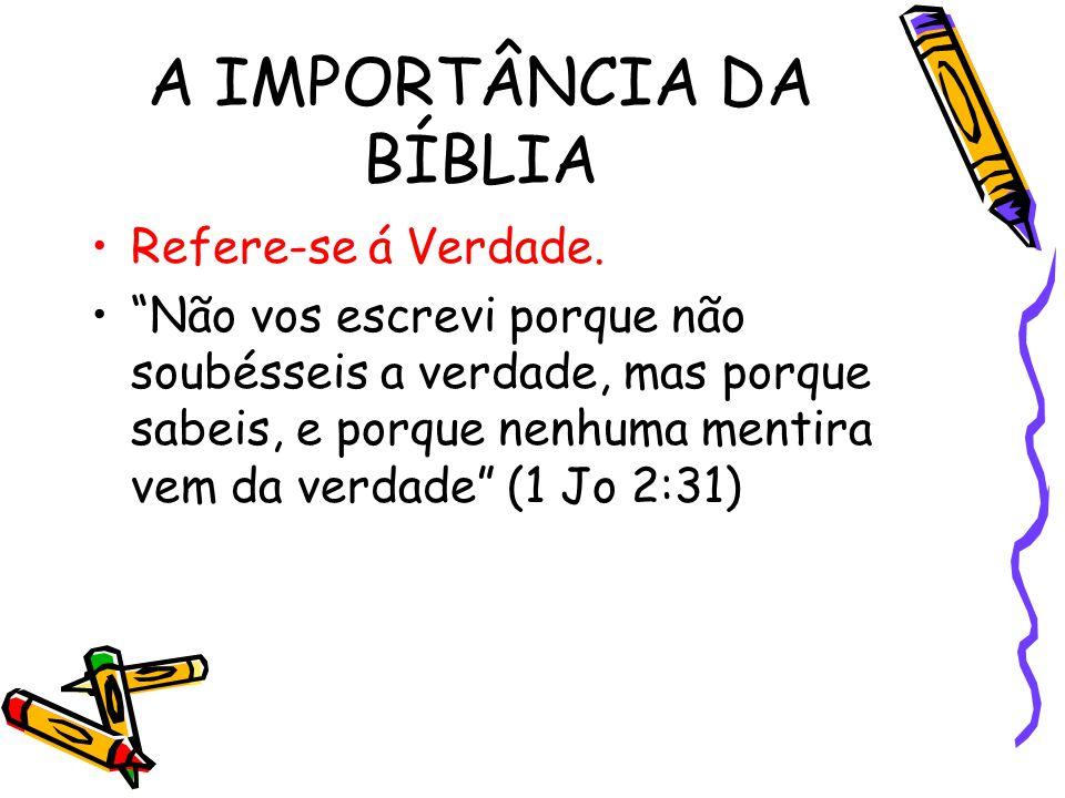 """A IMPORTÂNCIA DA BÍBLIA Refere-se á Verdade. """"Não vos escrevi porque não soubésseis a verdade, mas porque sabeis, e porque nenhuma mentira vem da verd"""