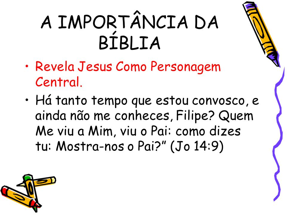 A IMPORTÂNCIA DA BÍBLIA Revela Jesus Como Personagem Central. Há tanto tempo que estou convosco, e ainda não me conheces, Filipe? Quem Me viu a Mim, v
