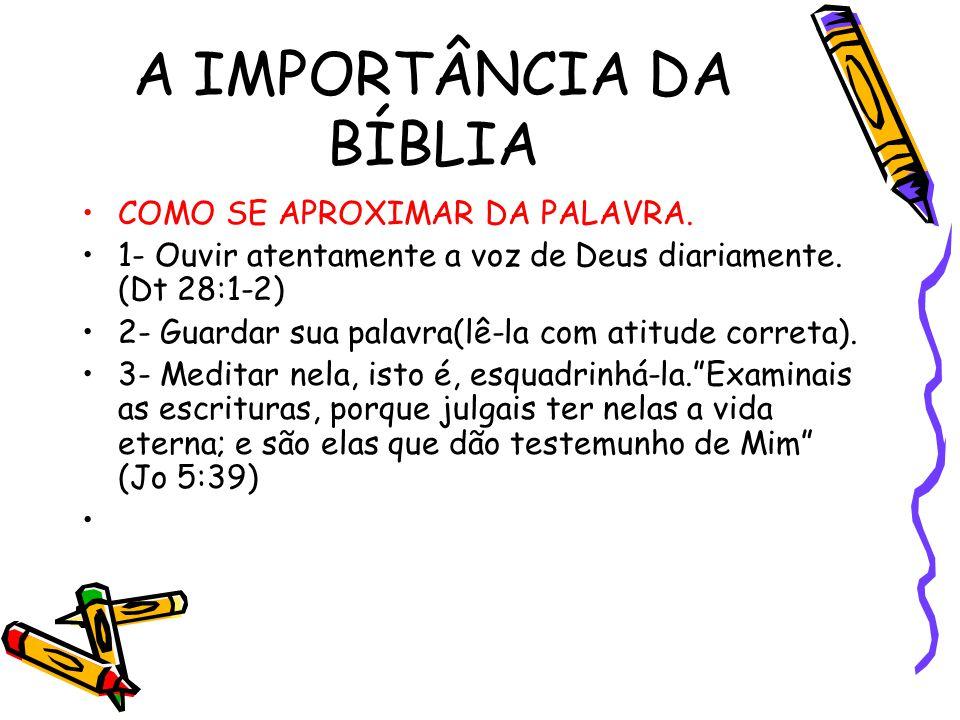 A IMPORTÂNCIA DA BÍBLIA COMO SE APROXIMAR DA PALAVRA. 1- Ouvir atentamente a voz de Deus diariamente. (Dt 28:1-2) 2- Guardar sua palavra(lê-la com ati