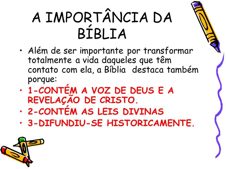 A IMPORTÂNCIA DA BÍBLIA Além de ser importante por transformar totalmente a vida daqueles que têm contato com ela, a Bíblia destaca também porque: 1-C