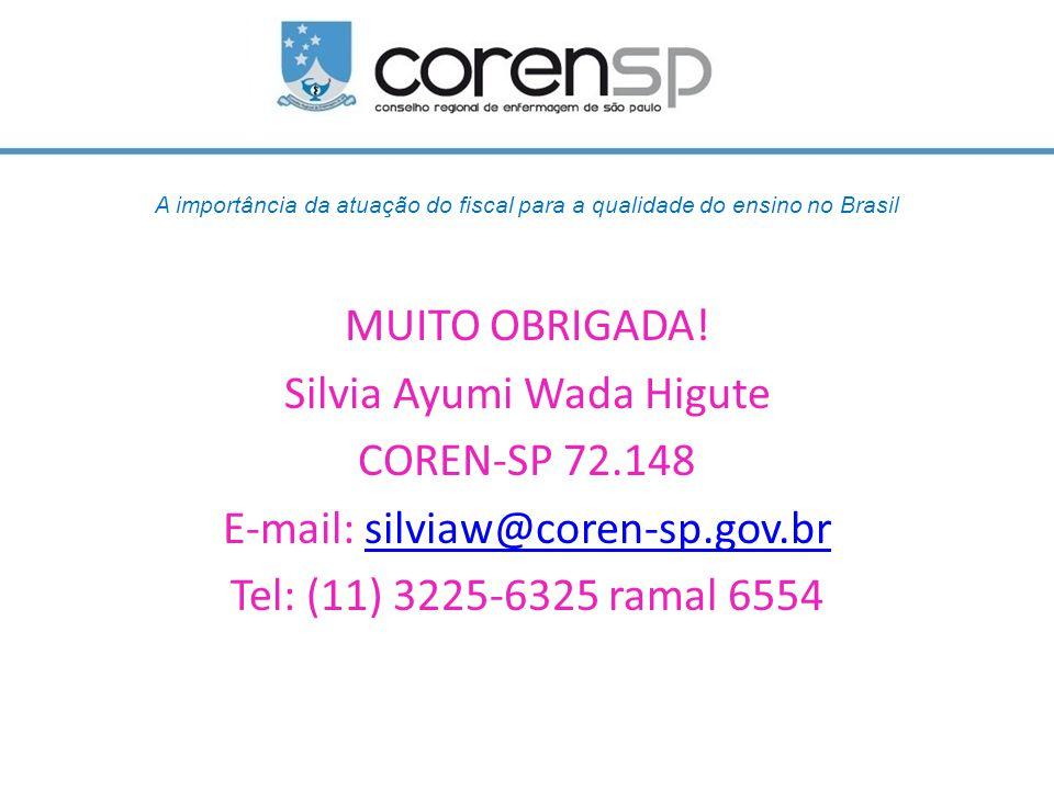 A importância da atuação do fiscal para a qualidade do ensino no Brasil MUITO OBRIGADA! Silvia Ayumi Wada Higute COREN-SP 72.148 E-mail: silviaw@coren