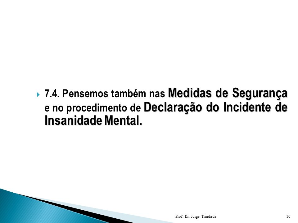 Medidas de Segurança Declaração do Incidente de Insanidade Mental.  7.4. Pensemos também nas Medidas de Segurança e no procedimento de Declaração do
