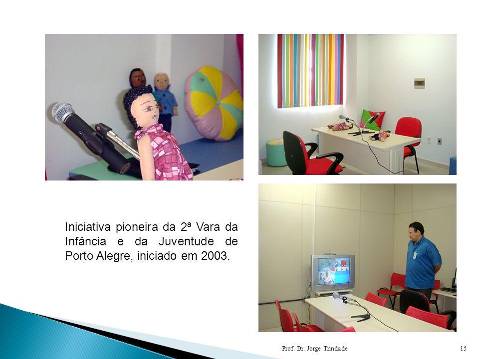 Prof. Dr. Jorge Trindade15 Iniciativa pioneira da 2ª Vara da Infância e da Juventude de Porto Alegre, iniciado em 2003.