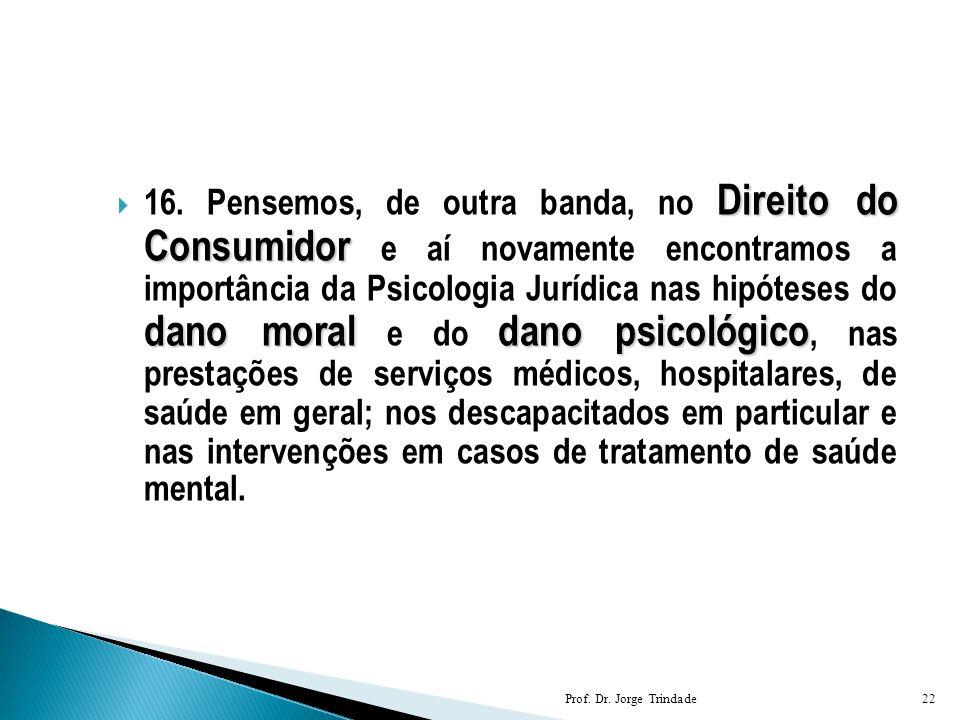 Direito do Consumidor dano moraldano psicológico  16. Pensemos, de outra banda, no Direito do Consumidor e aí novamente encontramos a importância da