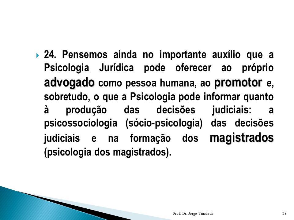advogadopromotor magistrados  24. Pensemos ainda no importante auxílio que a Psicologia Jurídica pode oferecer ao próprio advogado como pessoa humana