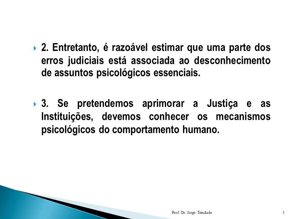  2. Entretanto, é razoável estimar que uma parte dos erros judiciais está associada ao desconhecimento de assuntos psicológicos essenciais.  3. Se p