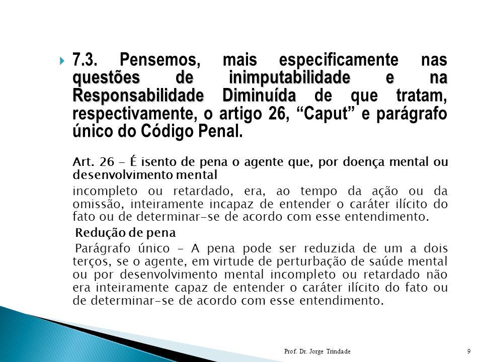 questões de inimputabilidade e na Responsabilidade Diminuída  7.3. Pensemos, mais especificamente nas questões de inimputabilidade e na Responsabilid