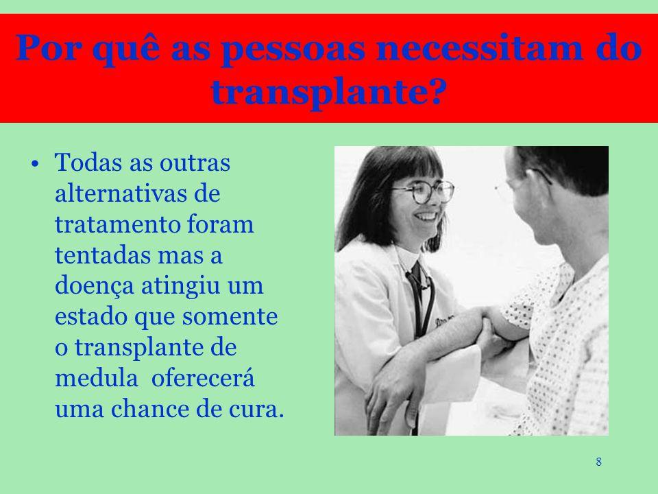 8 Todas as outras alternativas de tratamento foram tentadas mas a doença atingiu um estado que somente o transplante de medula oferecerá uma chance de