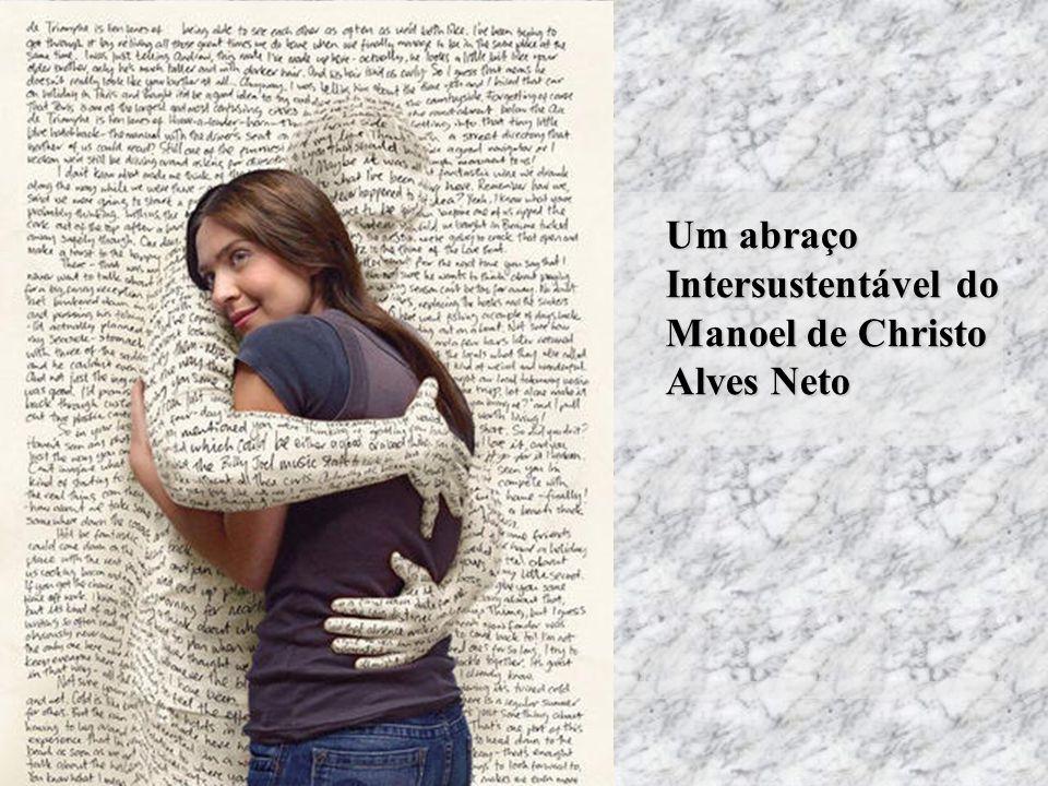 Um abraço Intersustentável do Manoel de Christo Alves Neto