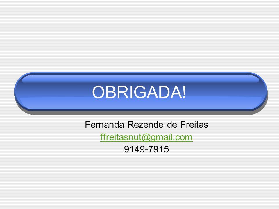 Fernanda Rezende de Freitas ffreitasnut@gmail.com 9149-7915 OBRIGADA!