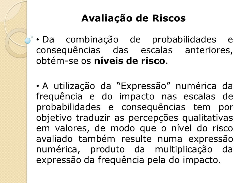 """Avaliação de Riscos Da combinação de probabilidades e consequências das escalas anteriores, obtém-se os níveis de risco. A utilização da """"Expressão"""" n"""