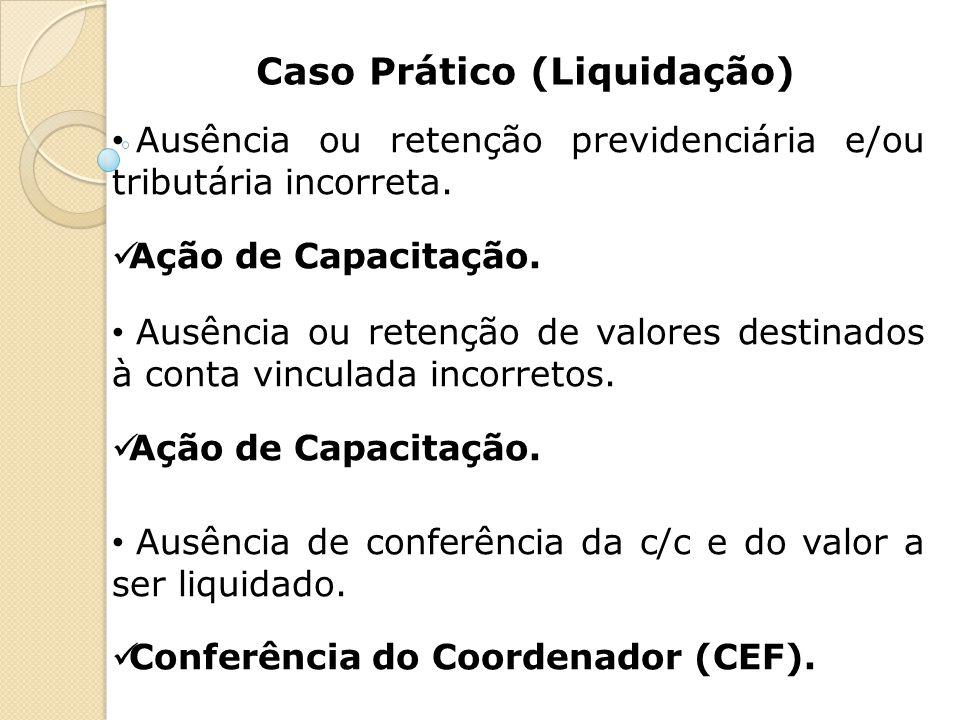 Caso Prático (Liquidação) Ausência ou retenção previdenciária e/ou tributária incorreta. Ação de Capacitação. Ausência ou retenção de valores destinad
