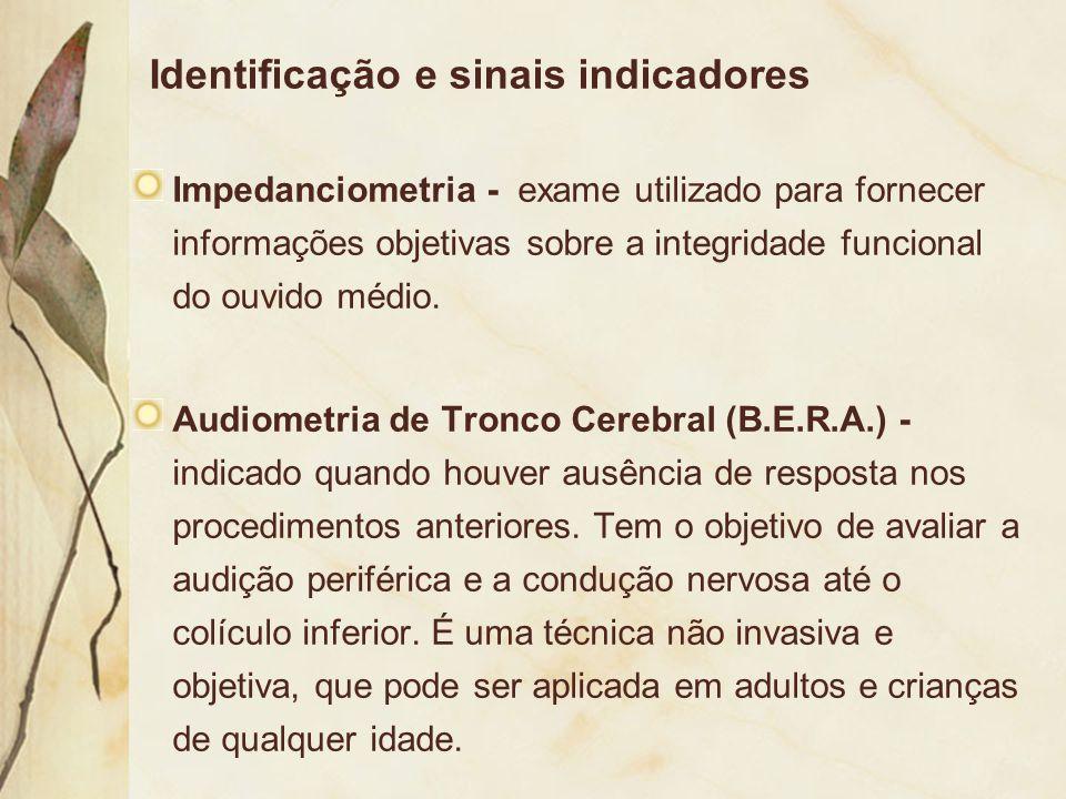 Identificação e sinais indicadores Impedanciometria - exame utilizado para fornecer informações objetivas sobre a integridade funcional do ouvido médi