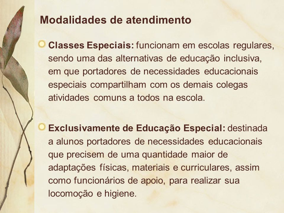 Modalidades de atendimento Classes Especiais: funcionam em escolas regulares, sendo uma das alternativas de educação inclusiva, em que portadores de n