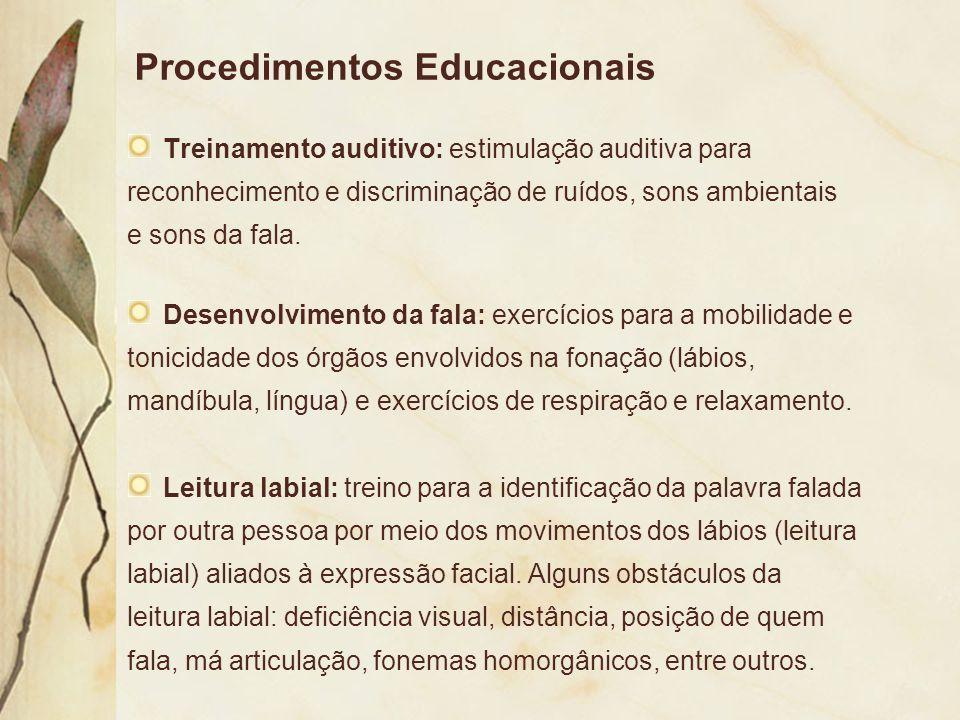 Procedimentos Educacionais Treinamento auditivo: estimulação auditiva para reconhecimento e discriminação de ruídos, sons ambientais e sons da fala. D