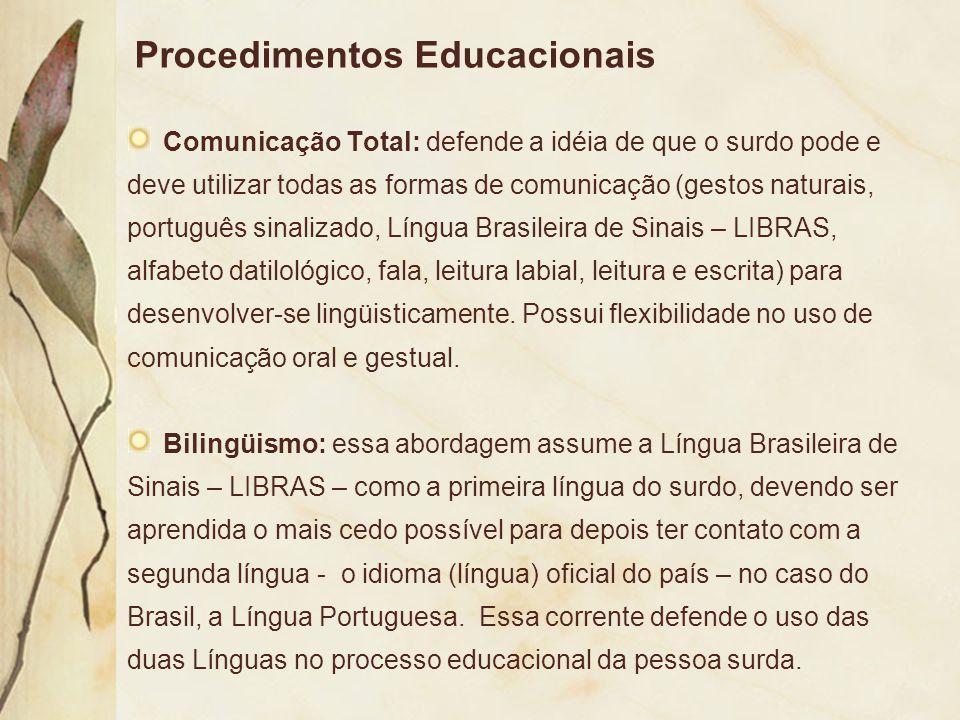Procedimentos Educacionais Comunicação Total: defende a idéia de que o surdo pode e deve utilizar todas as formas de comunicação (gestos naturais, por