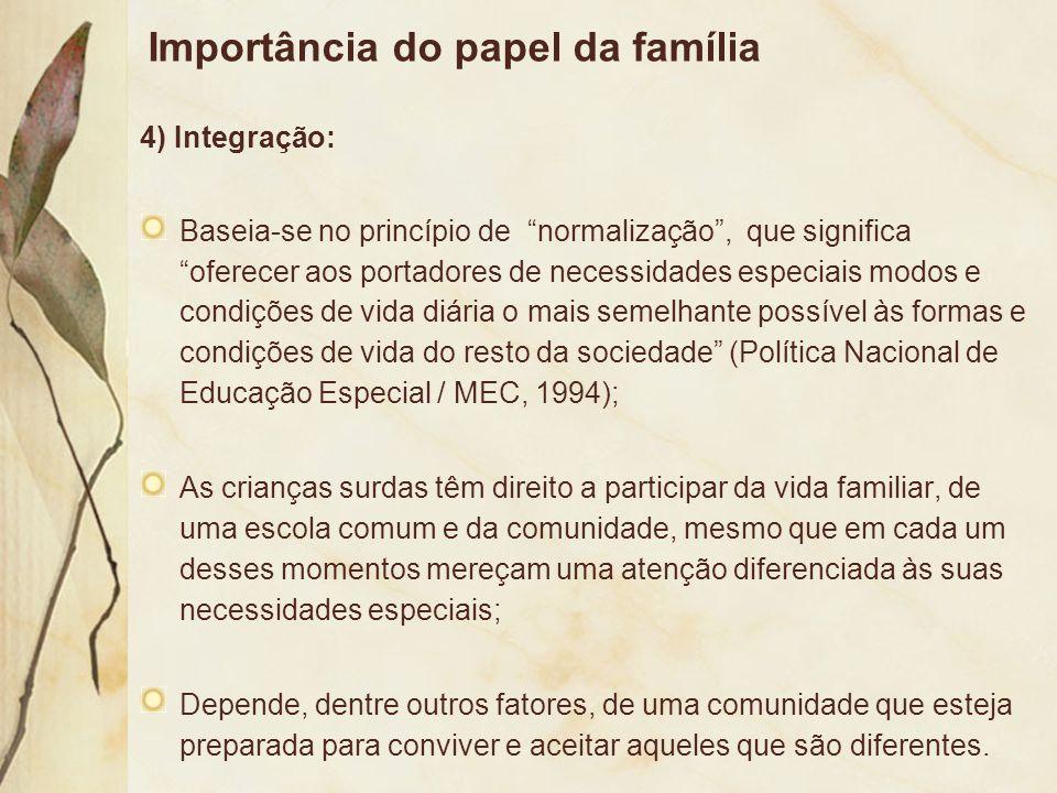 """Importância do papel da família 4) Integração: Baseia-se no princípio de """"normalização"""", que significa """"oferecer aos portadores de necessidades especi"""