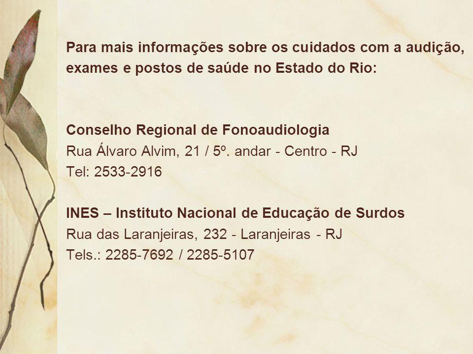 Para mais informações sobre os cuidados com a audição, exames e postos de saúde no Estado do Rio: Conselho Regional de Fonoaudiologia Rua Álvaro Alvim
