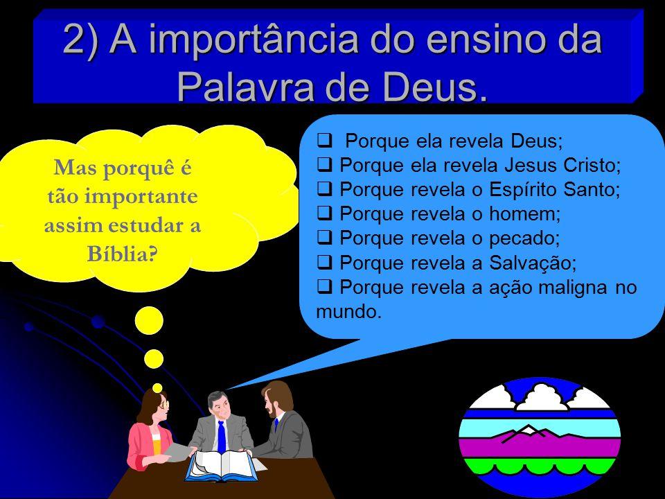 2) A importância do ensino da Palavra de Deus.Mas porquê é tão importante assim estudar a Bíblia.