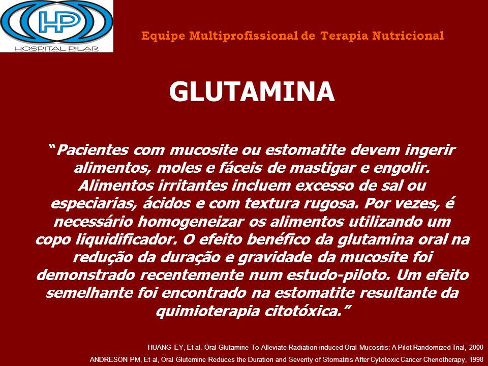 """Equipe Multiprofissional de Terapia Nutricional GLUTAMINA """"Pacientes com mucosite ou estomatite devem ingerir alimentos, moles e fáceis de mastigar e"""