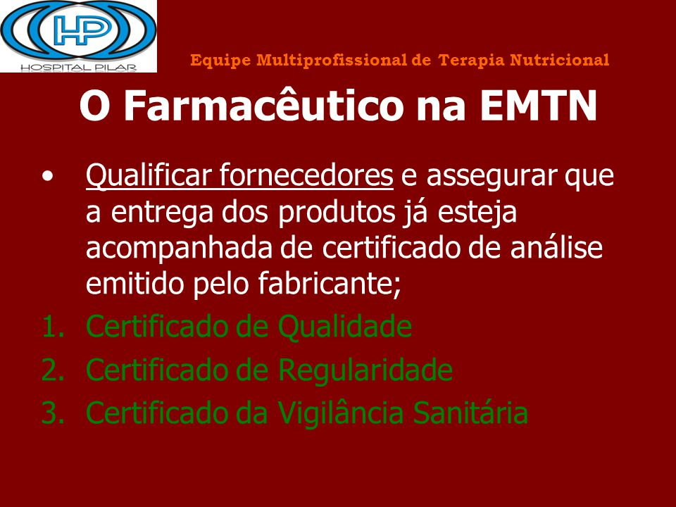 O Farmacêutico na EMTN Qualificar fornecedores e assegurar que a entrega dos produtos já esteja acompanhada de certificado de análise emitido pelo fab