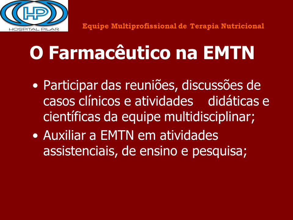 O Farmacêutico na EMTN Participar das reuniões, discussões de casos clínicos e atividades didáticas e científicas da equipe multidisciplinar; Auxiliar