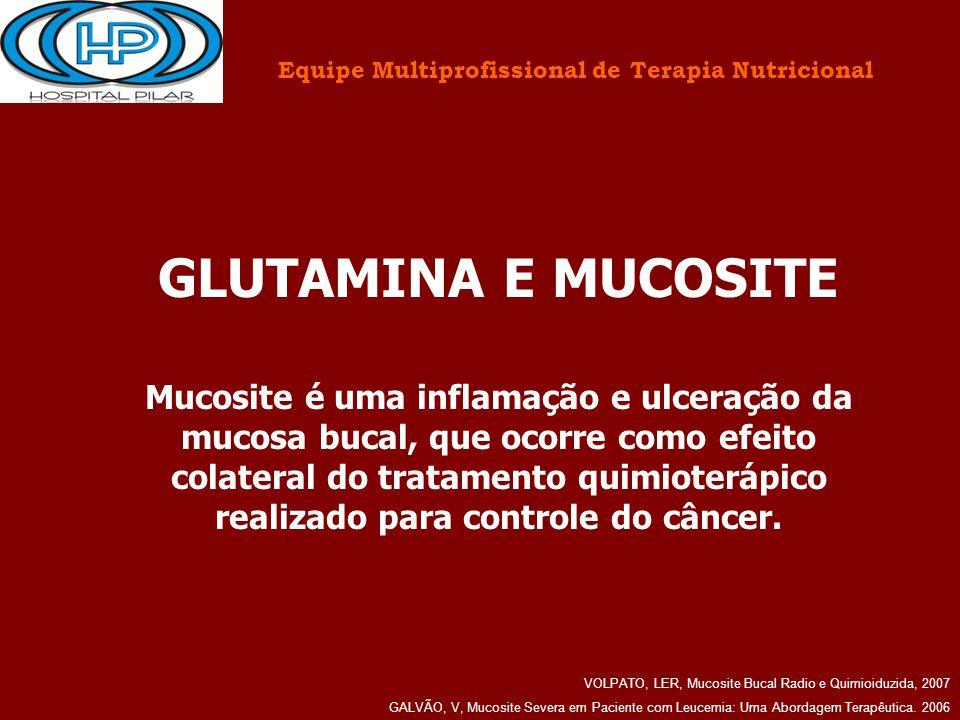 Equipe Multiprofissional de Terapia Nutricional GLUTAMINA E MUCOSITE Mucosite é uma inflamação e ulceração da mucosa bucal, que ocorre como efeito col