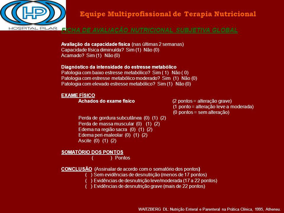 FICHA DE AVALIAÇÃO NUTRICIONAL SUBJETIVA GLOBAL Avaliação da capacidade física (nas últimas 2 semanas) Capacidade física diminuída? Sim (1) Não (0) Ac