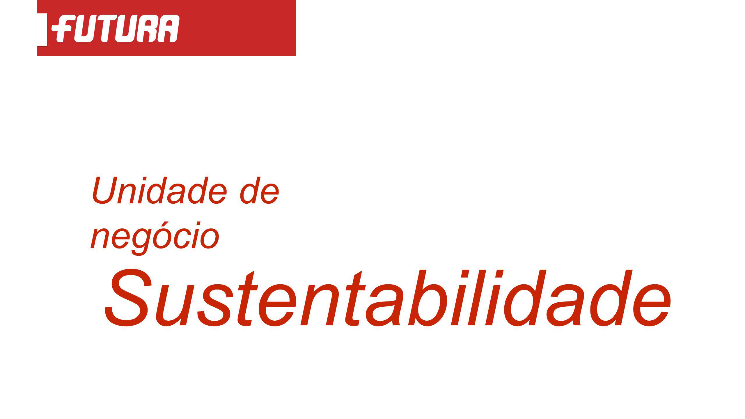 Unidade de negócio Sustentabilidade