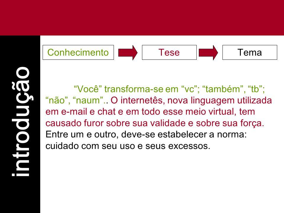 """introdução TemaTeseConhecimento """"Você"""" transforma-se em """"vc""""; """"também"""", """"tb""""; """"não"""", """"naum"""".. O internetês, nova linguagem utilizada em e-mail e chat"""