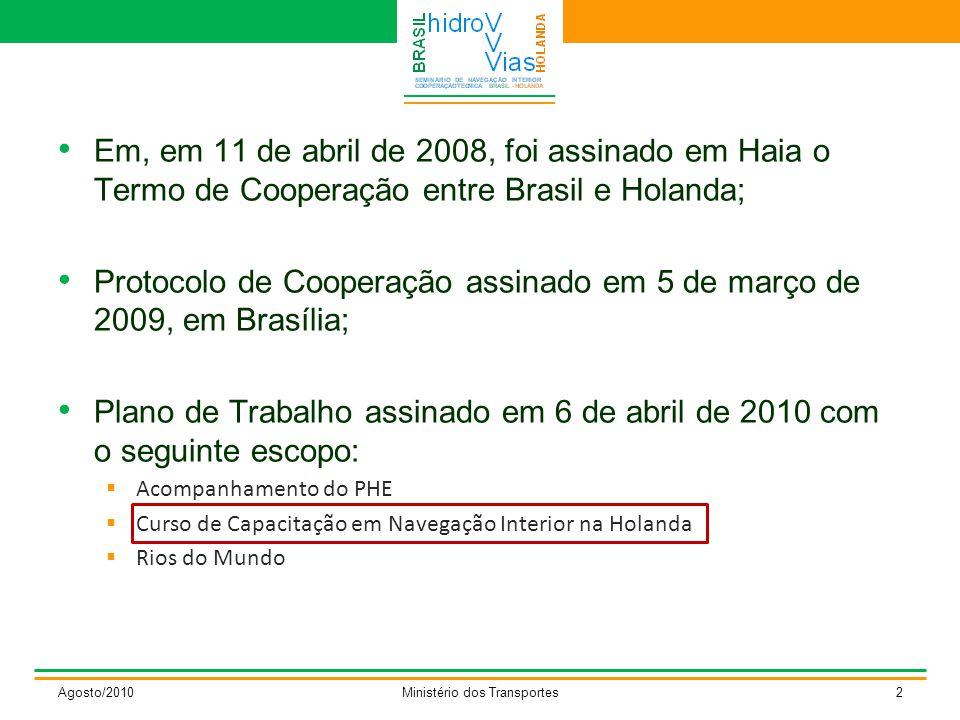Em, em 11 de abril de 2008, foi assinado em Haia o Termo de Cooperação entre Brasil e Holanda; Protocolo de Cooperação assinado em 5 de março de 2009, em Brasília; Plano de Trabalho assinado em 6 de abril de 2010 com o seguinte escopo:  Acompanhamento do PHE  Curso de Capacitação em Navegação Interior na Holanda  Rios do Mundo Agosto/2010Ministério dos Transportes2