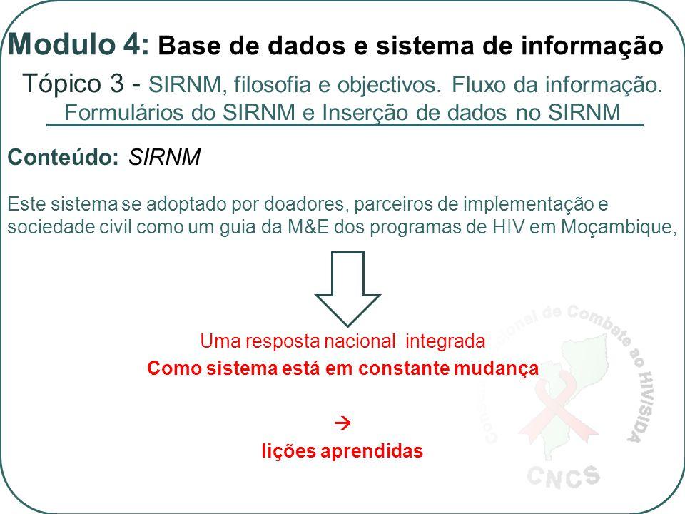 Este sistema se adoptado por doadores, parceiros de implementação e sociedade civil como um guia da M&E dos programas de HIV em Moçambique, Uma resposta nacional integrada Como sistema está em constante mudança  lições aprendidas Tópico 3 - SIRNM, filosofia e objectivos.