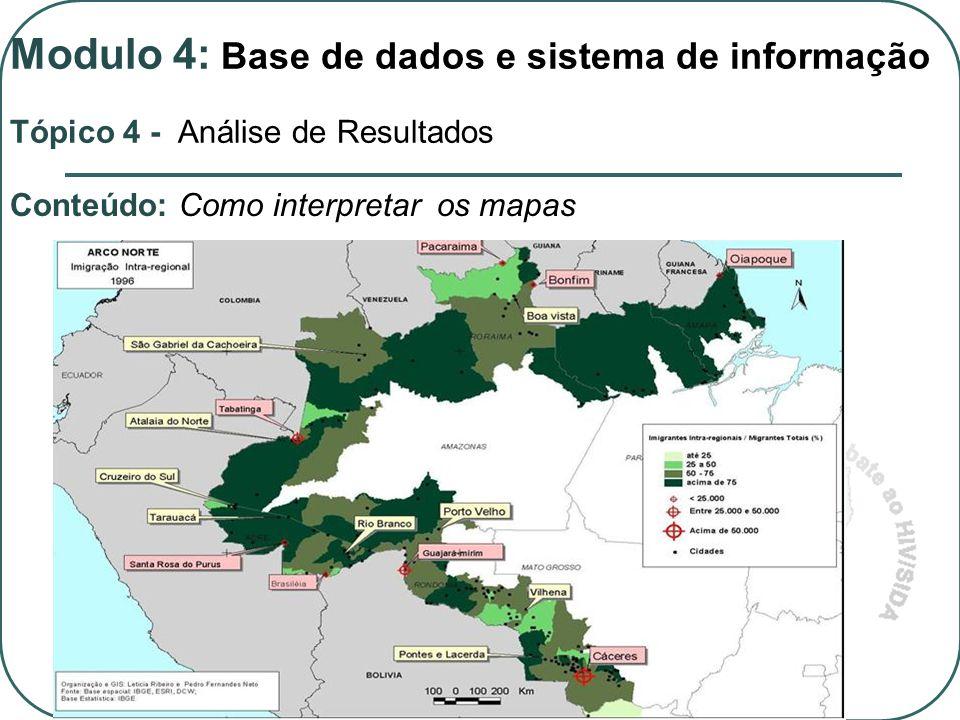 Conteúdo: Como interpretar os mapas Tópico 4 - Análise de Resultados Modulo 4: Base de dados e sistema de informação