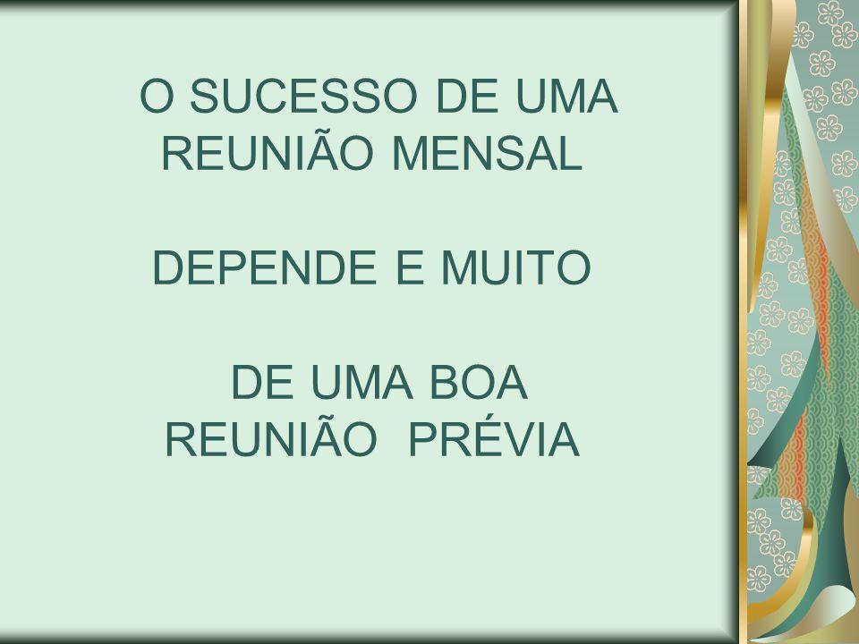O SUCESSO DE UMA REUNIÃO MENSAL DEPENDE E MUITO DE UMA BOA REUNIÃO PRÉVIA
