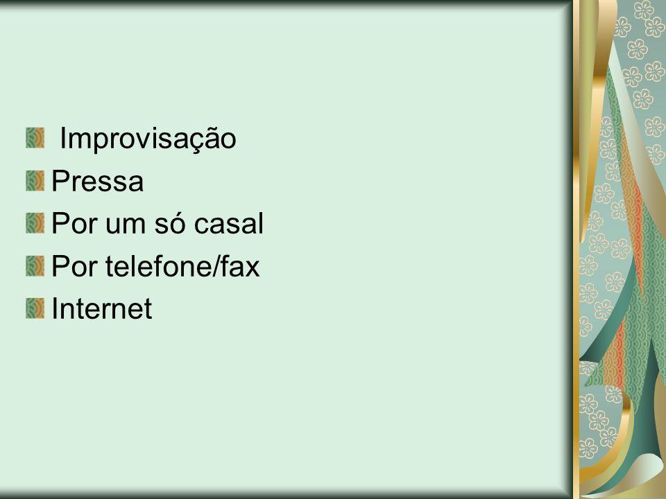 Improvisação Pressa Por um só casal Por telefone/fax Internet