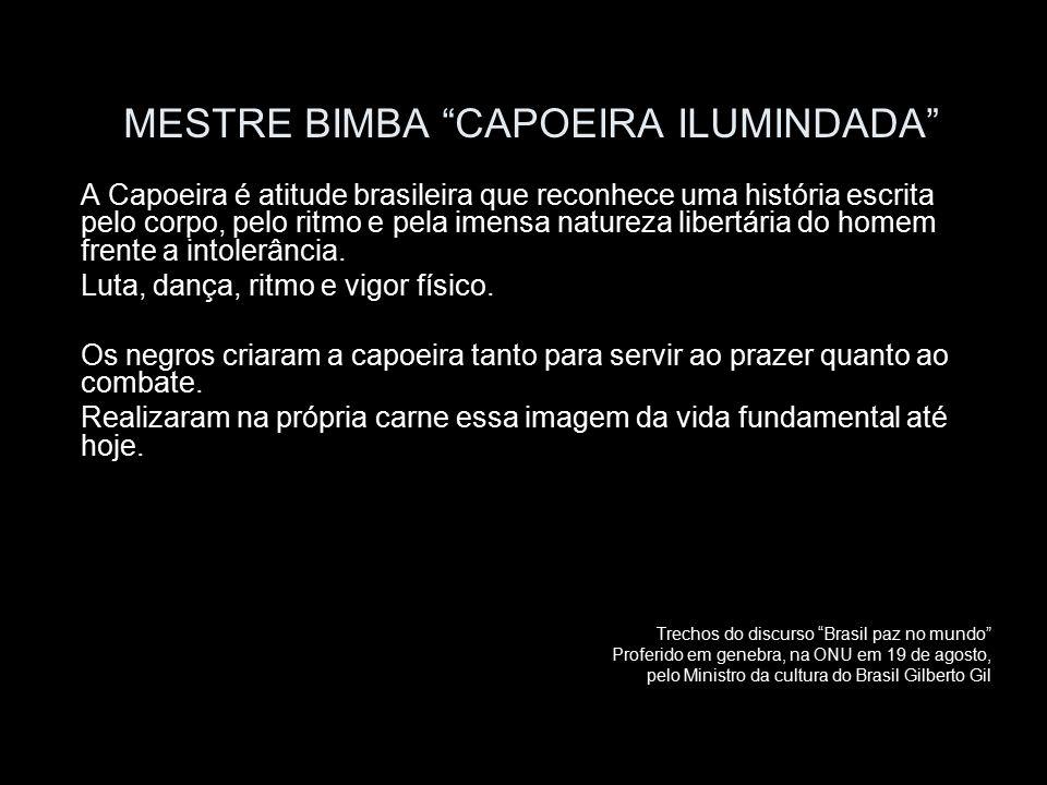 """MESTRE BIMBA """"CAPOEIRA ILUMINDADA"""" A Capoeira é atitude brasileira que reconhece uma história escrita pelo corpo, pelo ritmo e pela imensa natureza li"""