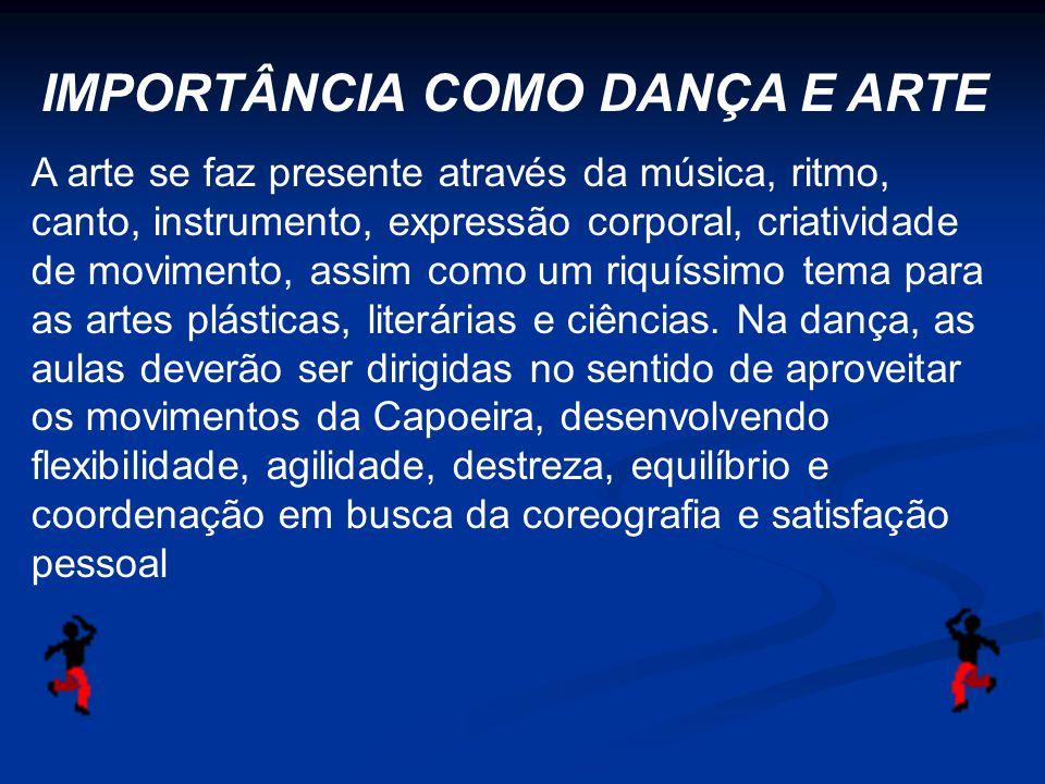 IMPORTÂNCIA COMO DANÇA E ARTE A arte se faz presente através da música, ritmo, canto, instrumento, expressão corporal, criatividade de movimento, assi