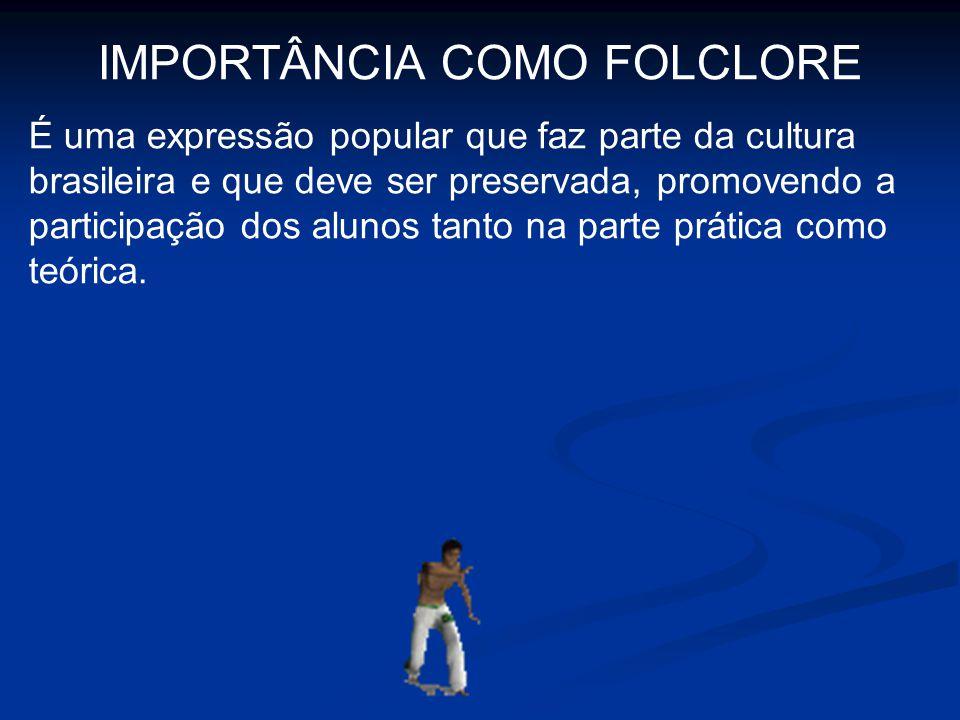 IMPORTÂNCIA COMO FOLCLORE É uma expressão popular que faz parte da cultura brasileira e que deve ser preservada, promovendo a participação dos alunos