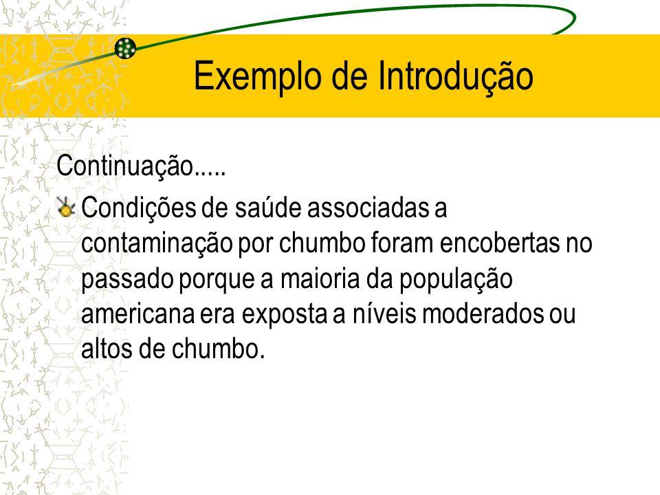 Exemplo de Introdução Continuação..... Condições de saúde associadas a contaminação por chumbo foram encobertas no passado porque a maioria da populaç